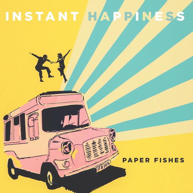 'Instant Happiness' by Paper Fishes now in the air